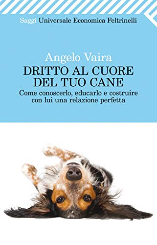 """""""Dritto al cuore del tuo cane"""" di Angelo Vaira"""